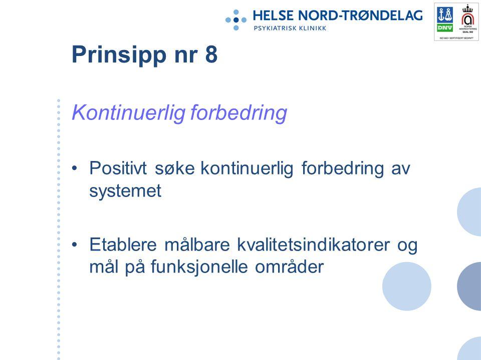 Prinsipp nr 8 Kontinuerlig forbedring Positivt søke kontinuerlig forbedring av systemet Etablere målbare kvalitetsindikatorer og mål på funksjonelle o