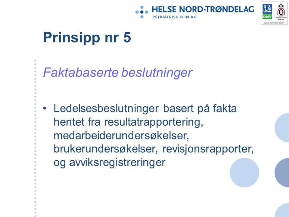 Prinsipp nr 5 Faktabaserte beslutninger Ledelsesbeslutninger basert på fakta hentet fra resultatrapportering, medarbeiderundersøkelser, brukerundersøk