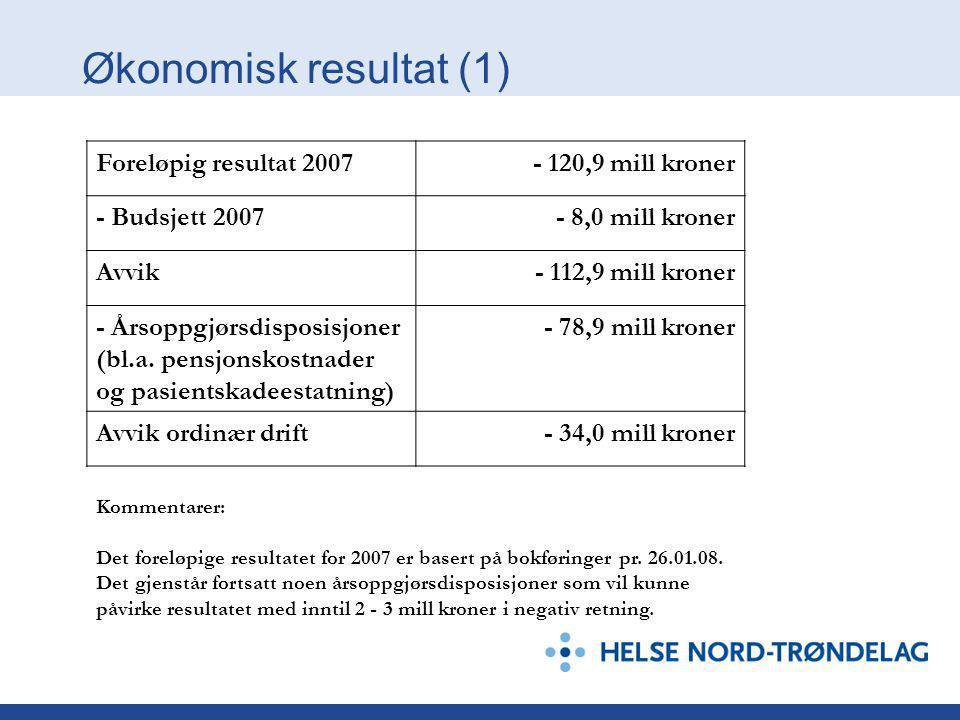 Økonomisk resultat (1) Foreløpig resultat 2007- 120,9 mill kroner - Budsjett 2007- 8,0 mill kroner Avvik- 112,9 mill kroner - Årsoppgjørsdisposisjoner (bl.a.