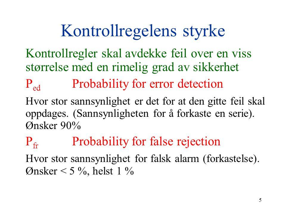 5 Kontrollregelens styrke Kontrollregler skal avdekke feil over en viss størrelse med en rimelig grad av sikkerhet P ed Probability for error detectio