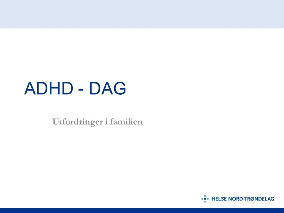 ADHD - DAG Utfordringer i familien