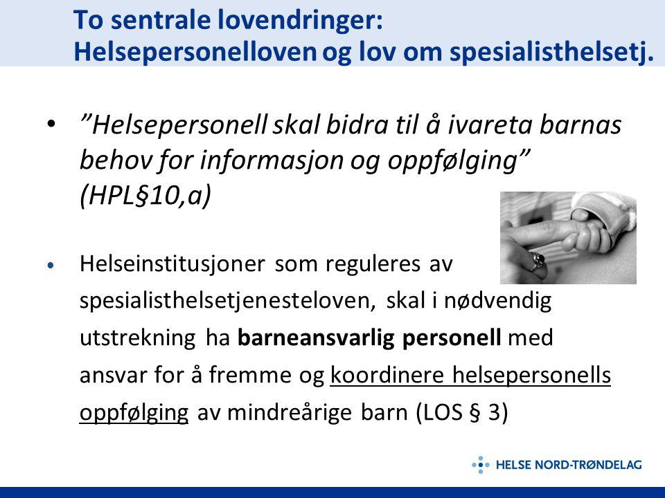 """To sentrale lovendringer: Helsepersonelloven og lov om spesialisthelsetj. """"Helsepersonell skal bidra til å ivareta barnas behov for informasjon og opp"""