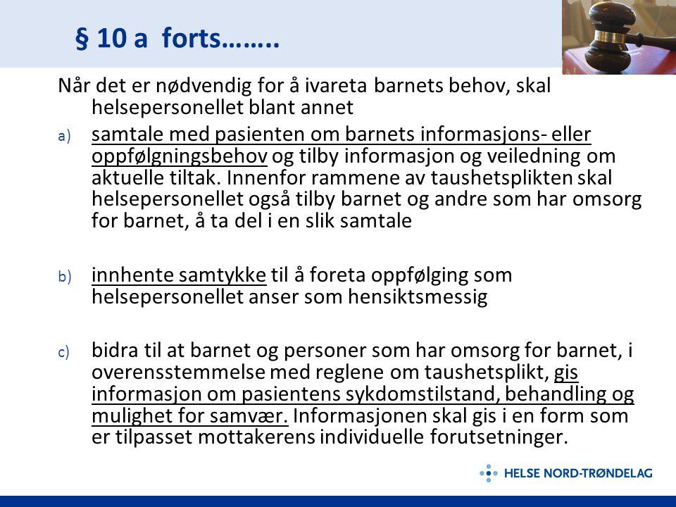 § 10 a forts…….. Når det er nødvendig for å ivareta barnets behov, skal helsepersonellet blant annet a) samtale med pasienten om barnets informasjons-