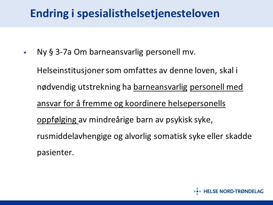 Endring i spesialisthelsetjenesteloven Ny § 3-7a Om barneansvarlig personell mv. Helseinstitusjoner som omfattes av denne loven, skal i nødvendig utst