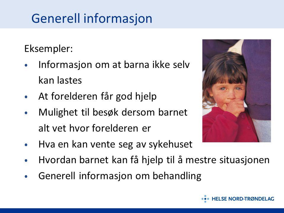 Generell informasjon Eksempler: Informasjon om at barna ikke selv kan lastes At forelderen får god hjelp Mulighet til besøk dersom barnet alt vet hvor