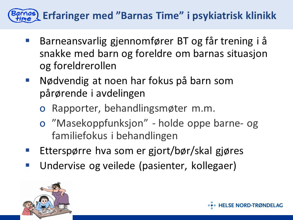 """Erfaringer med """"Barnas Time"""" i psykiatrisk klinikk  Barneansvarlig gjennomfører BT og får trening i å snakke med barn og foreldre om barnas situasjon"""