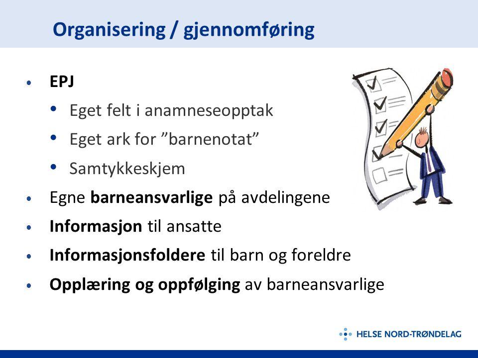 """Organisering / gjennomføring EPJ Eget felt i anamneseopptak Eget ark for """"barnenotat"""" Samtykkeskjem Egne barneansvarlige på avdelingene Informasjon ti"""