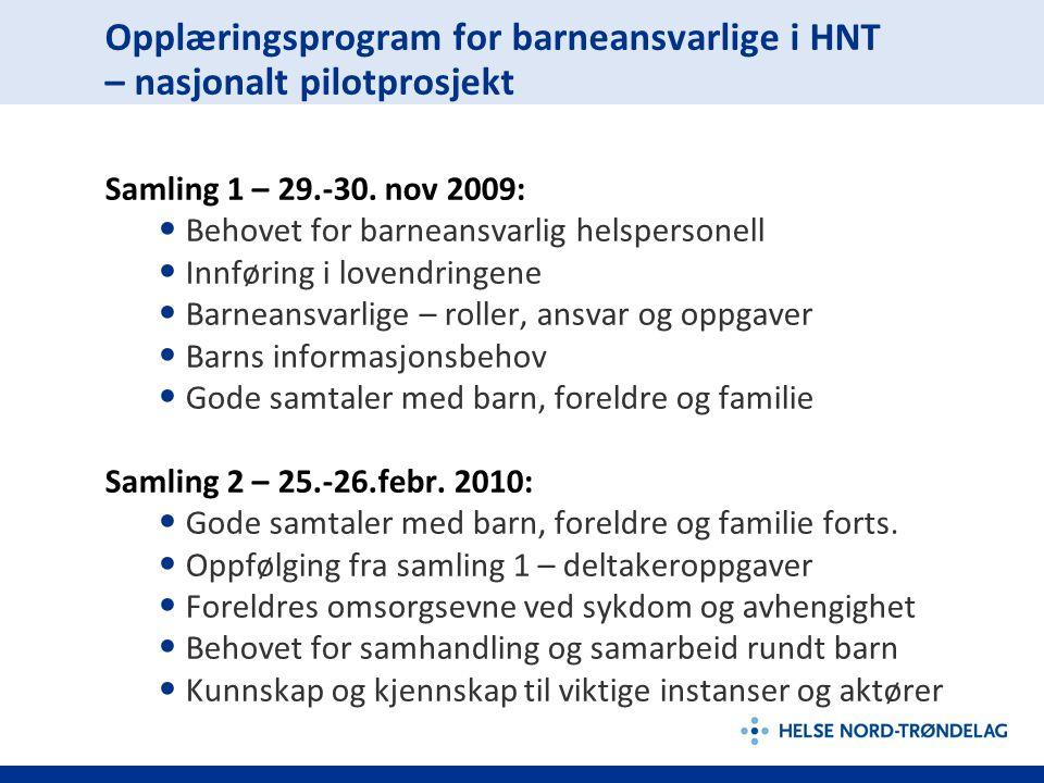 Opplæringsprogram for barneansvarlige i HNT – nasjonalt pilotprosjekt Samling 1 – 29.-30. nov 2009: Behovet for barneansvarlig helspersonell Innføring
