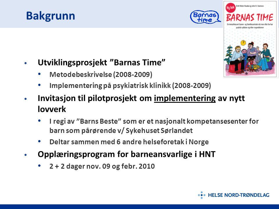 """Bakgrunn Utviklingsprosjekt """"Barnas Time"""" Metodebeskrivelse (2008-2009) Implementering på psykiatrisk klinikk (2008-2009) Invitasjon til pilotprosjekt"""