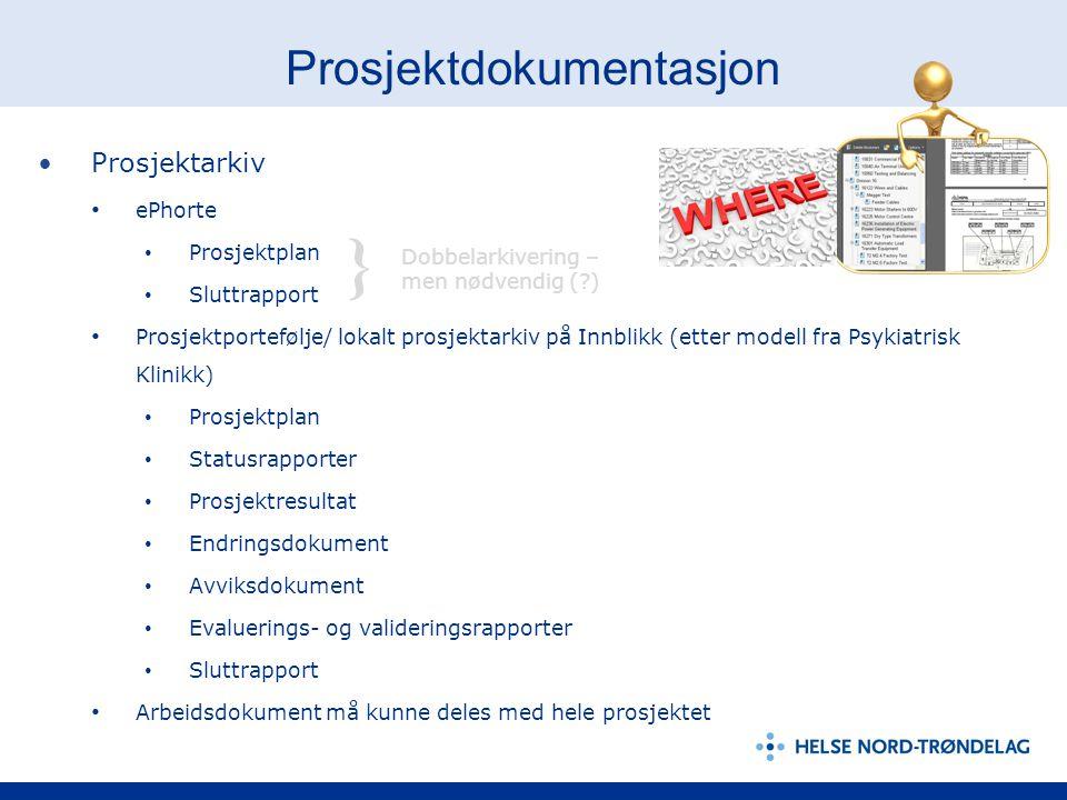 Prosjektdokumentasjon Prosjektarkiv ePhorte Prosjektplan Sluttrapport Prosjektportefølje/ lokalt prosjektarkiv på Innblikk (etter modell fra Psykiatri