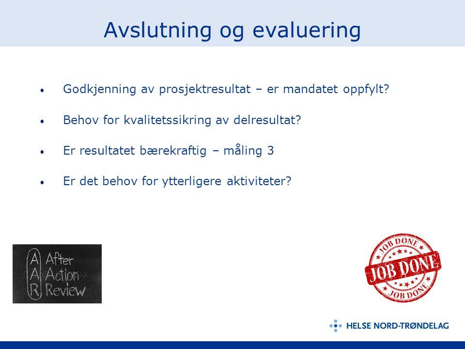 Avslutning og evaluering Godkjenning av prosjektresultat – er mandatet oppfylt? Behov for kvalitetssikring av delresultat? Er resultatet bærekraftig –