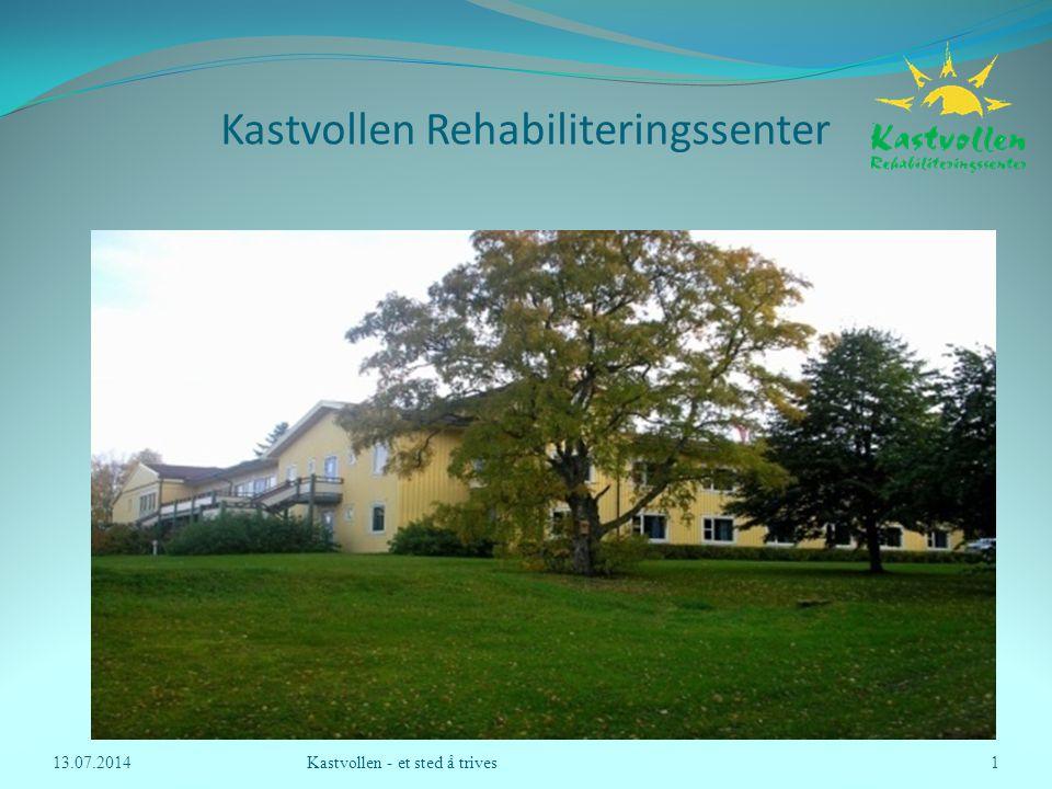 Kastvollen Rehabiliteringssenter 13.07.2014Kastvollen - et sted å trives1