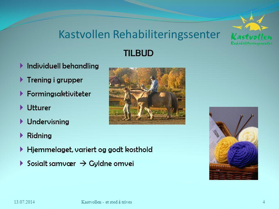 Kastvollen Rehabiliteringssenter 13.07.2014Kastvollen - et sted å trives4 TILBUD  Individuell behandling  Trening i grupper  Formingsaktiviteter 