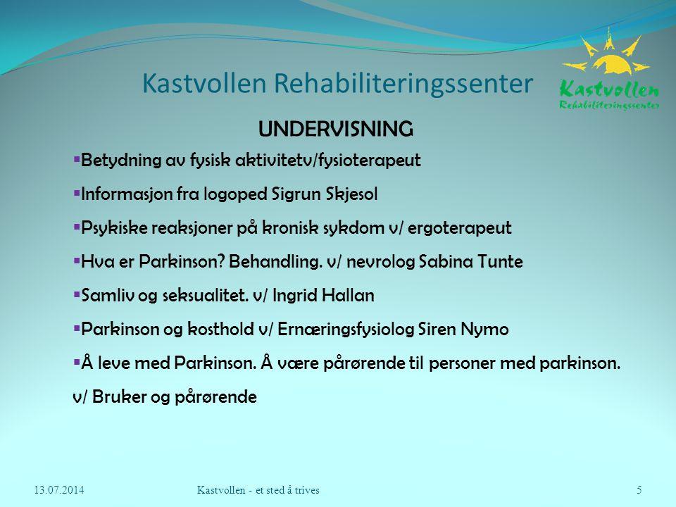 Kastvollen Rehabiliteringssenter 13.07.2014Kastvollen - et sted å trives5 UNDERVISNING  Betydning av fysisk aktivitetv/fysioterapeut  Informasjon fr