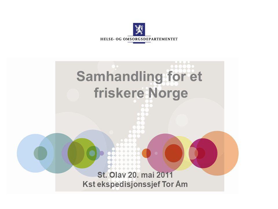 Samhandling for et friskere Norge St. Olav 20. mai 2011 Kst ekspedisjonssjef Tor Åm