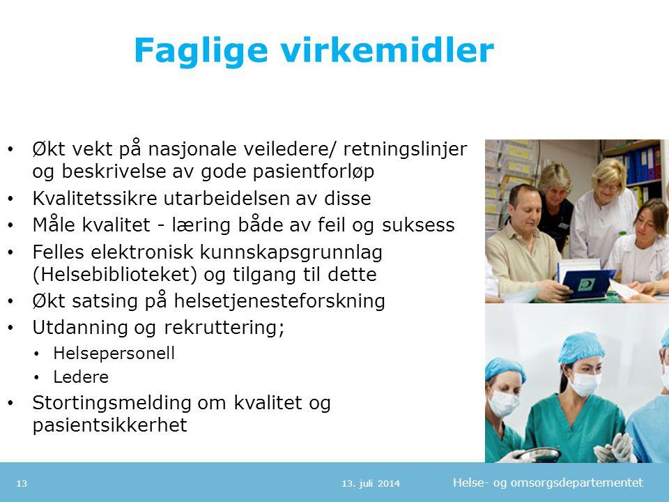 Helse- og omsorgsdepartementet Faglige virkemidler 13. juli 201413 Økt vekt på nasjonale veiledere/ retningslinjer og beskrivelse av gode pasientforlø