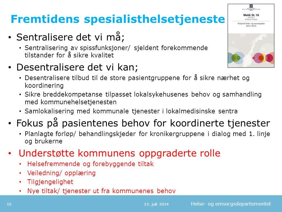 Helse- og omsorgsdepartementet Fremtidens spesialisthelsetjeneste 13. juli 201415 Sentralisere det vi må; Sentralisering av spissfunksjoner/ sjeldent