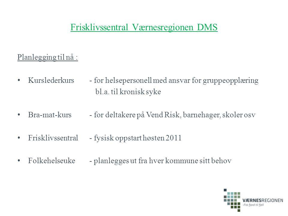 Frisklivssentral Værnesregionen DMS Planlegging til nå : Kurslederkurs - for helsepersonell med ansvar for gruppeopplæring bl.a. til kronisk syke Bra-