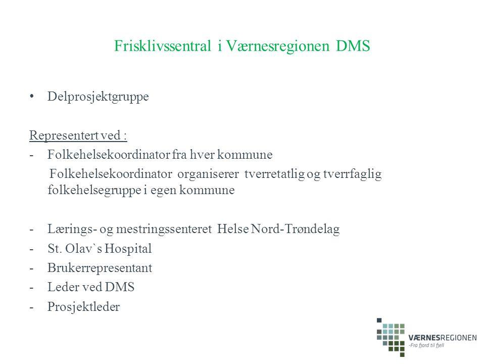 Frisklivssentral i Værnesregionen DMS Delprosjektgruppe Representert ved : -Folkehelsekoordinator fra hver kommune Folkehelsekoordinator organiserer t