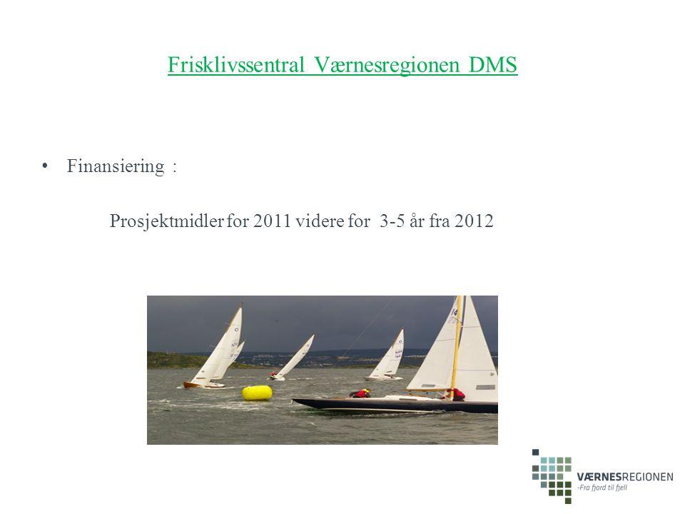 Frisklivssentral Værnesregionen DMS Finansiering : Prosjektmidler for 2011 videre for 3-5 år fra 2012