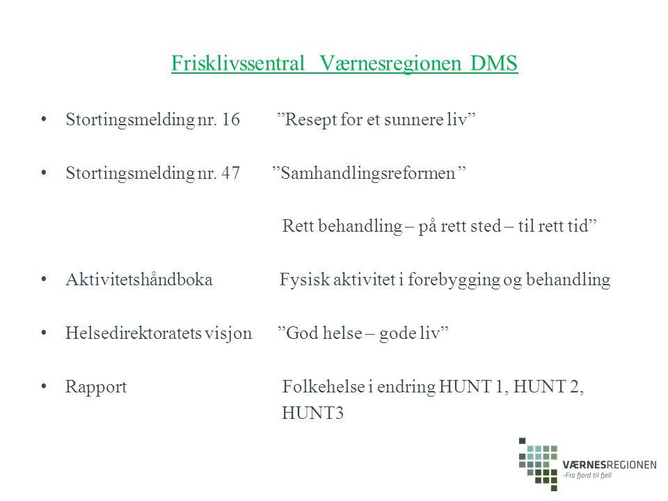 """Frisklivssentral Værnesregionen DMS Stortingsmelding nr. 16 """"Resept for et sunnere liv"""" Stortingsmelding nr. 47 """"Samhandlingsreformen """" Rett behandlin"""