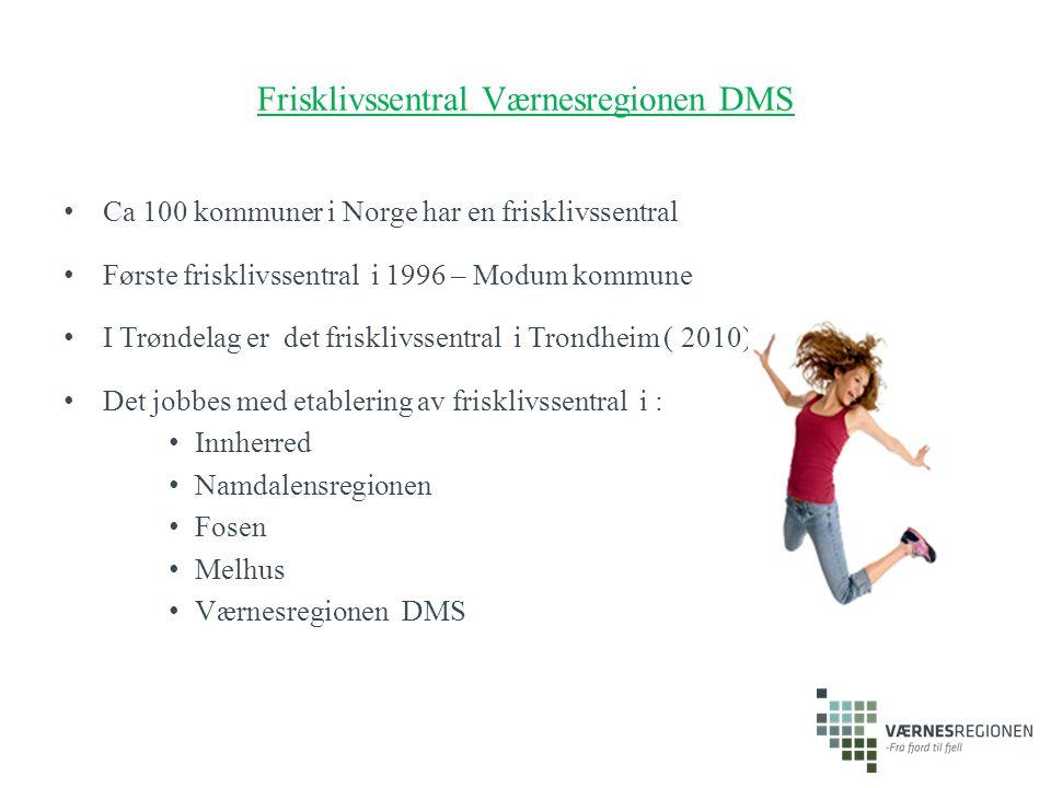 Frisklivssentral Værnesregionen DMS Ca 100 kommuner i Norge har en frisklivssentral Første frisklivssentral i 1996 – Modum kommune I Trøndelag er det