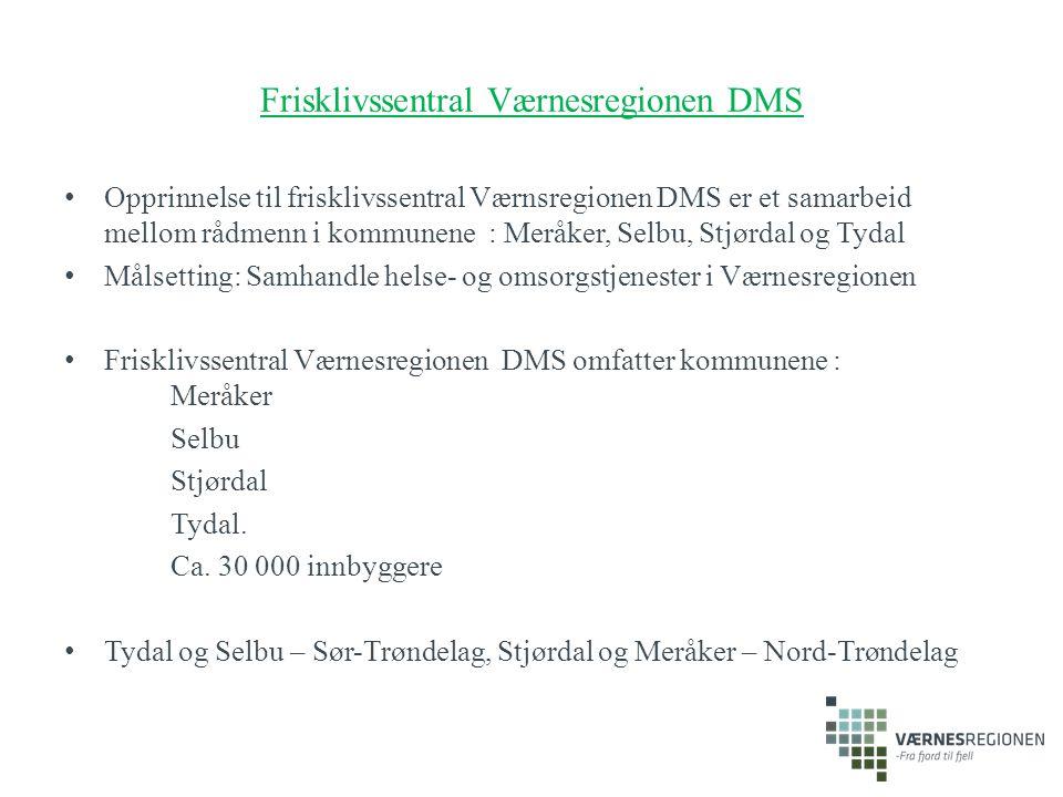 Frisklivssentral Værnesregionen DMS Opprinnelse til frisklivssentral Værnsregionen DMS er et samarbeid mellom rådmenn i kommunene : Meråker, Selbu, St