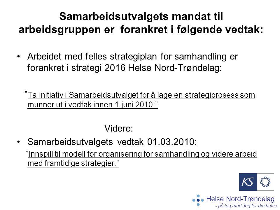 Helse Nord-Trøndelag - på lag med deg for din helse Samarbeidsutvalgets mandat til arbeidsgruppen er forankret i følgende vedtak: Arbeidet med felles