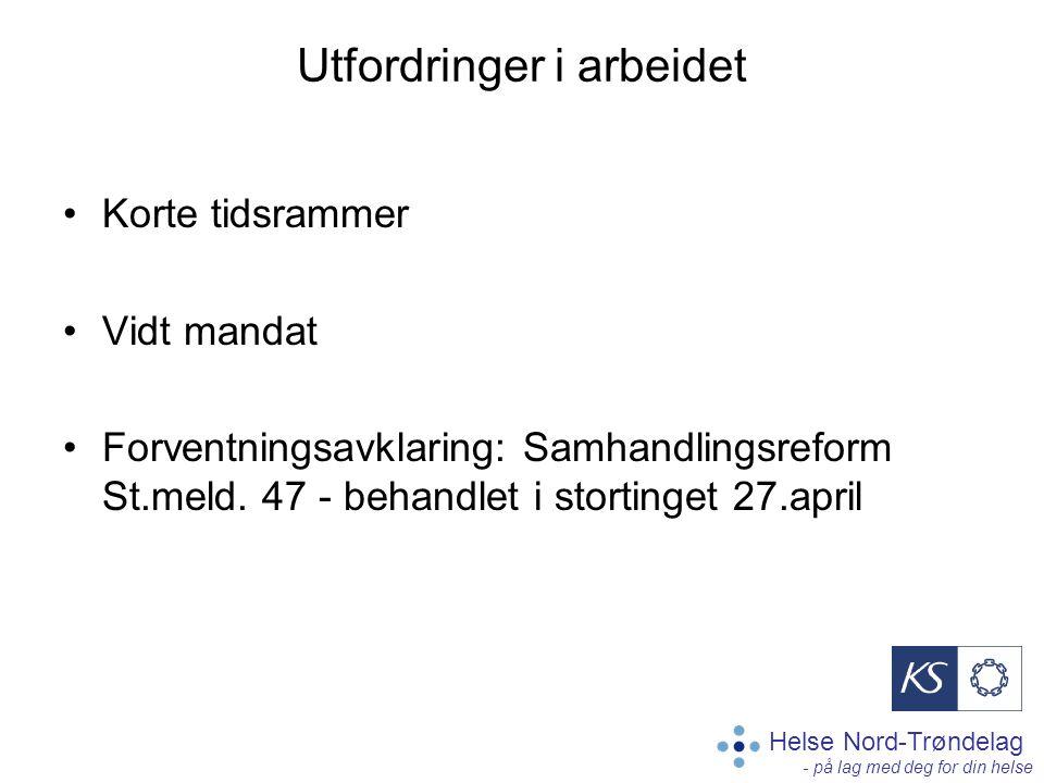 Helse Nord-Trøndelag - på lag med deg for din helse Utfordringer i arbeidet Korte tidsrammer Vidt mandat Forventningsavklaring: Samhandlingsreform St.meld.