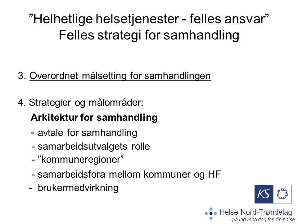 """Helse Nord-Trøndelag - på lag med deg for din helse """"Helhetlige helsetjenester - felles ansvar"""" Felles strategi for samhandling 3. Overordnet målsetti"""
