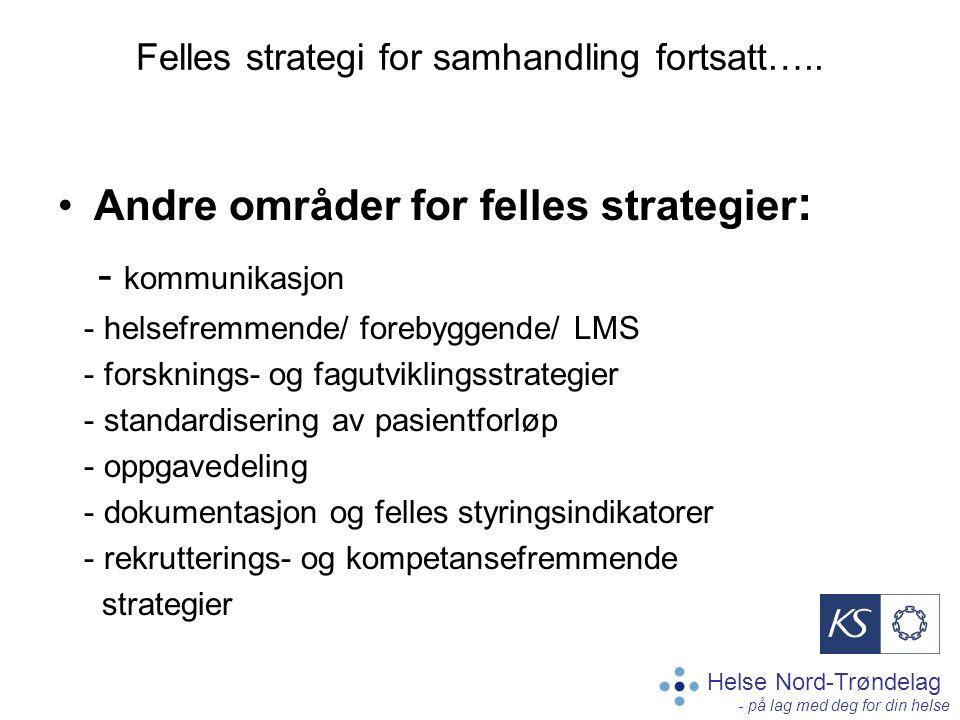 Helse Nord-Trøndelag - på lag med deg for din helse Felles strategi for samhandling fortsatt….. Andre områder for felles strategier : - kommunikasjon