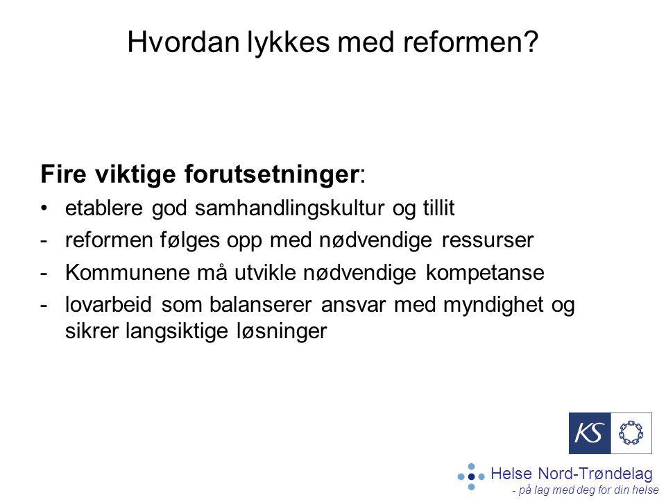 Helse Nord-Trøndelag - på lag med deg for din helse Hvordan lykkes med reformen? Fire viktige forutsetninger: etablere god samhandlingskultur og tilli