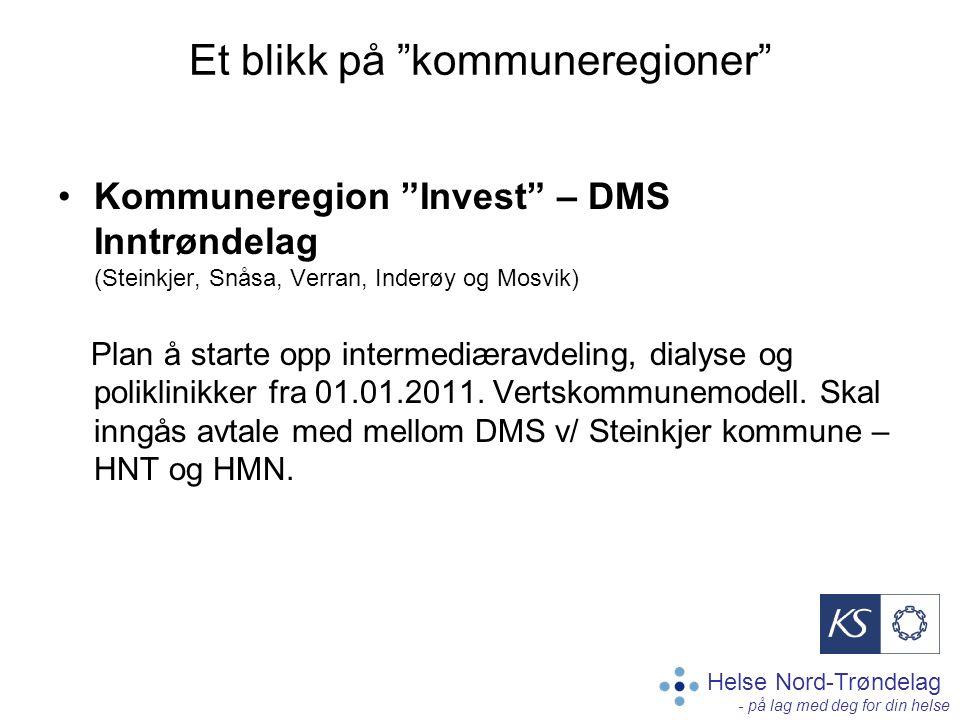 Helse Nord-Trøndelag - på lag med deg for din helse Et blikk på kommuneregioner Kommuneregion Invest – DMS Inntrøndelag (Steinkjer, Snåsa, Verran, Inderøy og Mosvik) Plan å starte opp intermediæravdeling, dialyse og poliklinikker fra 01.01.2011.