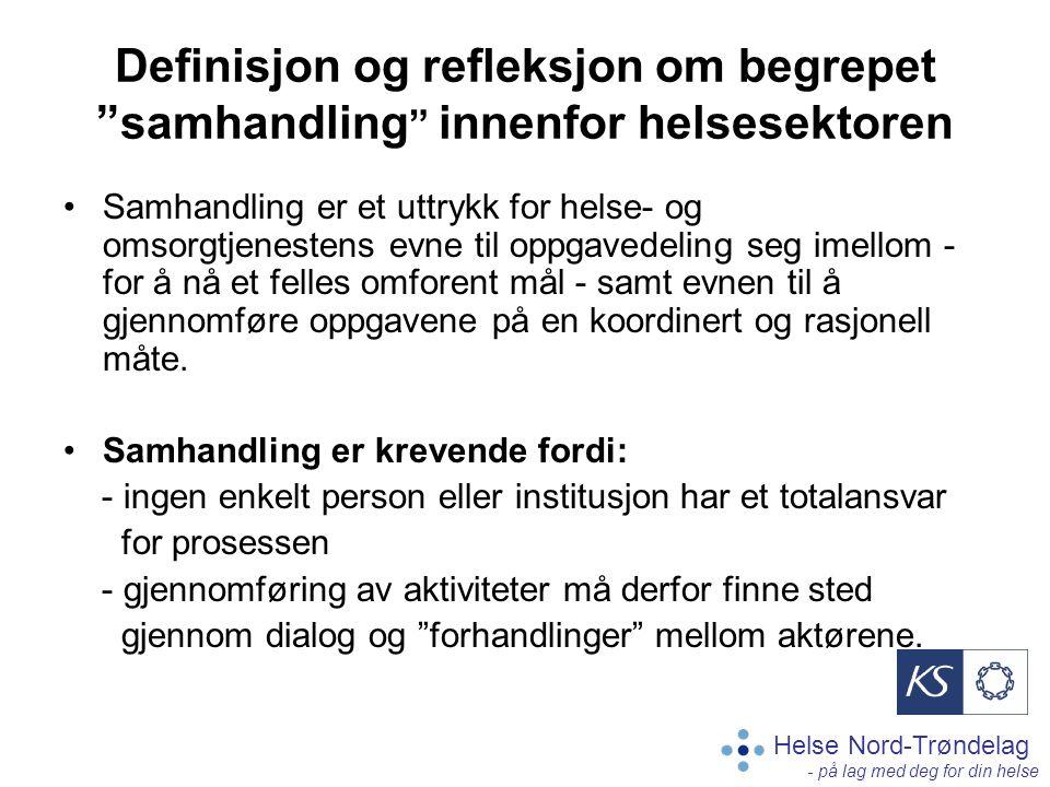 Helse Nord-Trøndelag - på lag med deg for din helse Definisjon og refleksjon om begrepet samhandling innenfor helsesektoren Samhandling er et uttrykk for helse- og omsorgtjenestens evne til oppgavedeling seg imellom - for å nå et felles omforent mål - samt evnen til å gjennomføre oppgavene på en koordinert og rasjonell måte.