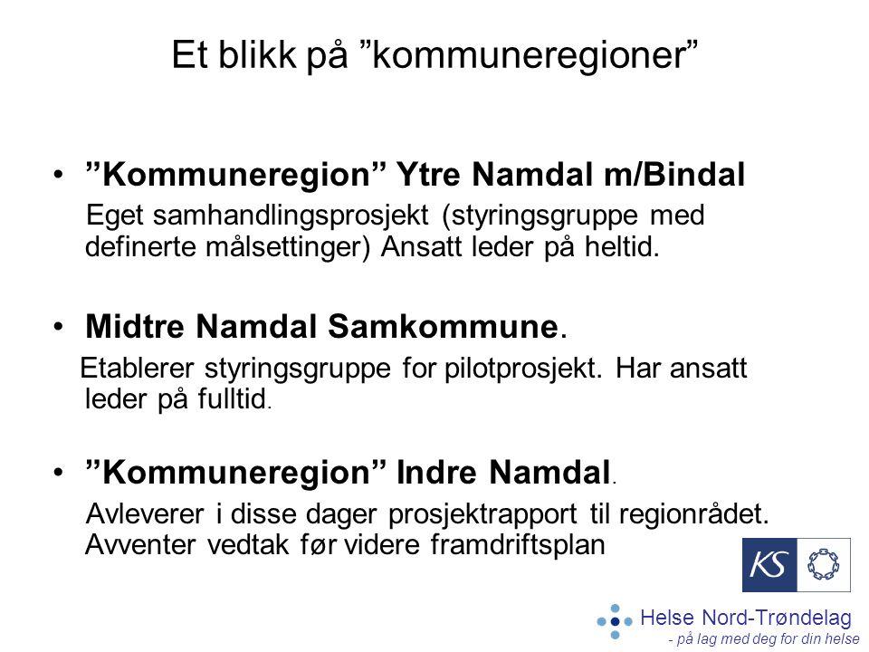 Helse Nord-Trøndelag - på lag med deg for din helse Et blikk på kommuneregioner Kommuneregion Ytre Namdal m/Bindal Eget samhandlingsprosjekt (styringsgruppe med definerte målsettinger) Ansatt leder på heltid.