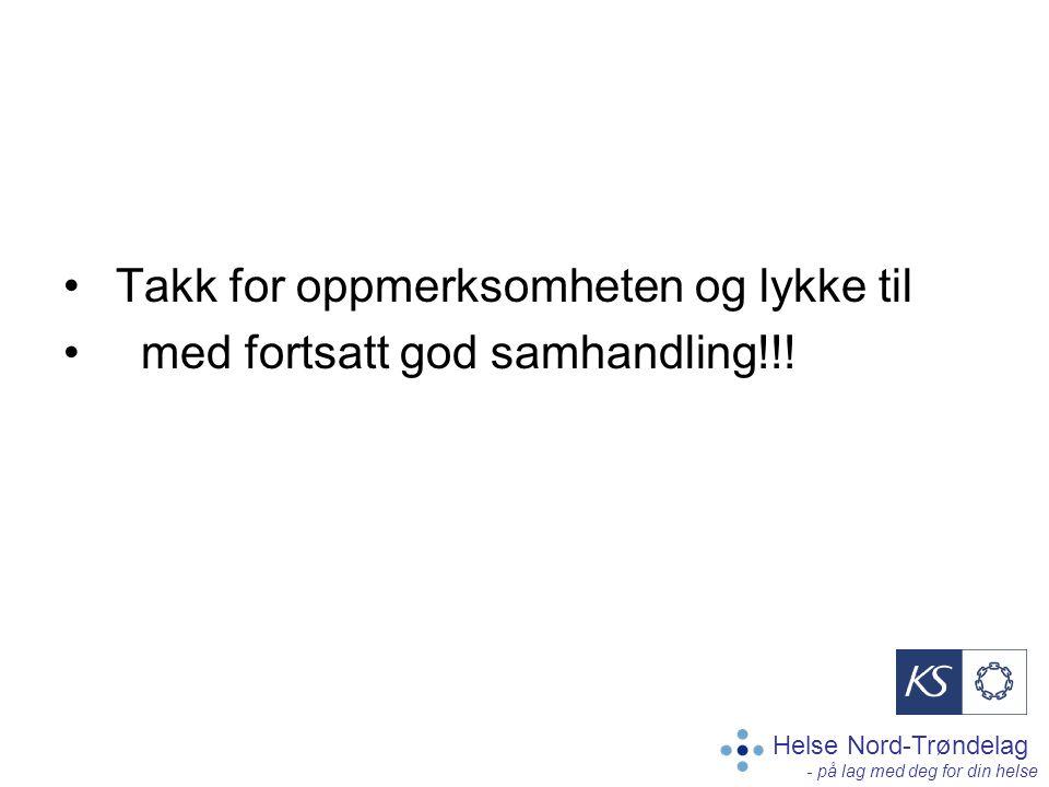 Helse Nord-Trøndelag - på lag med deg for din helse Takk for oppmerksomheten og lykke til med fortsatt god samhandling!!!