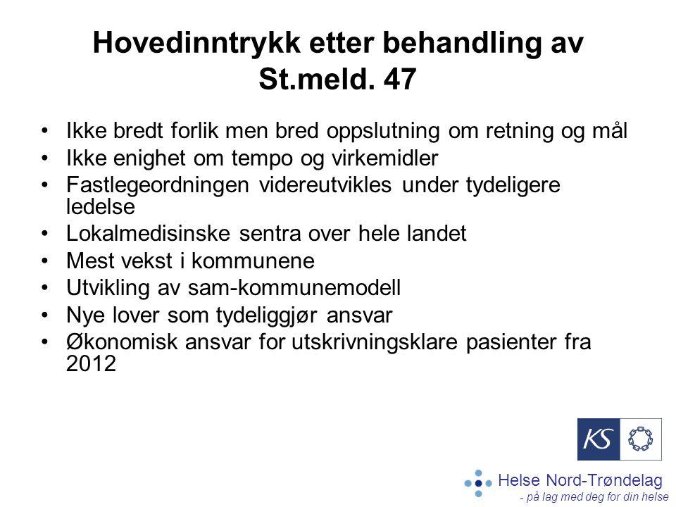 Helse Nord-Trøndelag - på lag med deg for din helse Hovedinntrykk etter behandling av St.meld. 47 Ikke bredt forlik men bred oppslutning om retning og