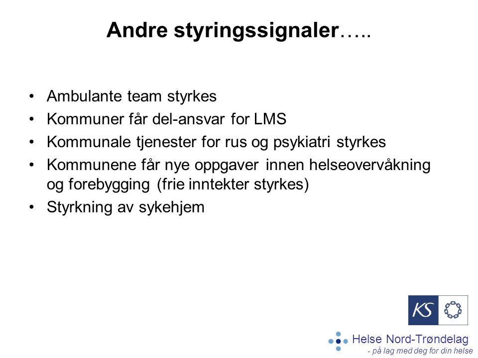 Helse Nord-Trøndelag - på lag med deg for din helse Andre styringssignaler….. Ambulante team styrkes Kommuner får del-ansvar for LMS Kommunale tjenest