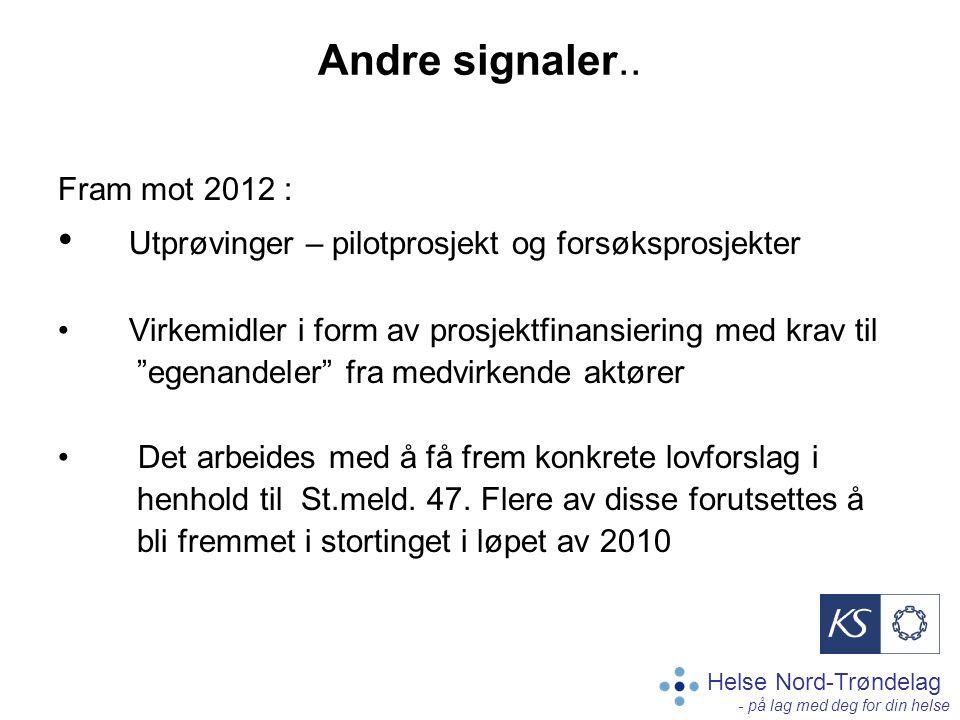 Helse Nord-Trøndelag - på lag med deg for din helse Andre signaler.. Fram mot 2012 : Utprøvinger – pilotprosjekt og forsøksprosjekter Virkemidler i fo