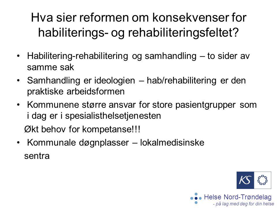 Helse Nord-Trøndelag - på lag med deg for din helse Hva sier reformen om konsekvenser for habiliterings- og rehabiliteringsfeltet? Habilitering-rehabi