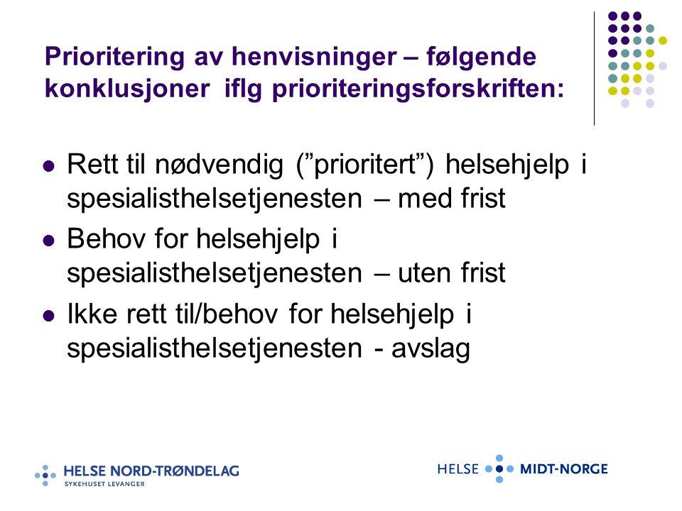 """Prioritering av henvisninger – følgende konklusjoner iflg prioriteringsforskriften: Rett til nødvendig (""""prioritert"""") helsehjelp i spesialisthelsetjen"""