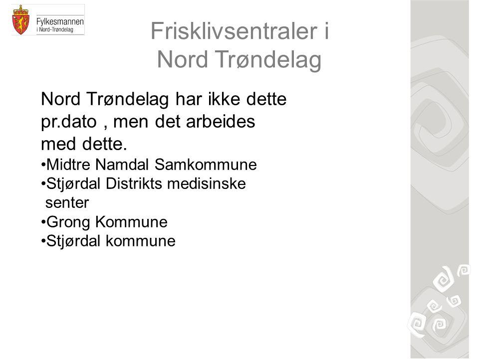 Frisklivsentraler i Nord Trøndelag Nord Trøndelag har ikke dette pr.dato, men det arbeides med dette.
