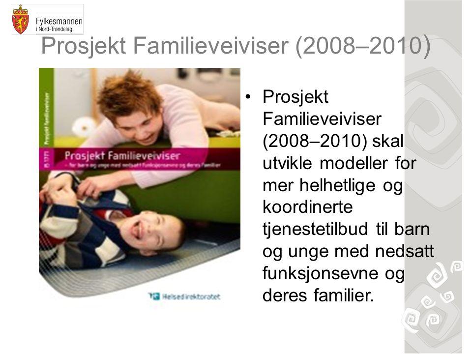 Prosjekt Familieveiviser (2008–2010 ) Prosjekt Familieveiviser (2008–2010) skal utvikle modeller for mer helhetlige og koordinerte tjenestetilbud til barn og unge med nedsatt funksjonsevne og deres familier.