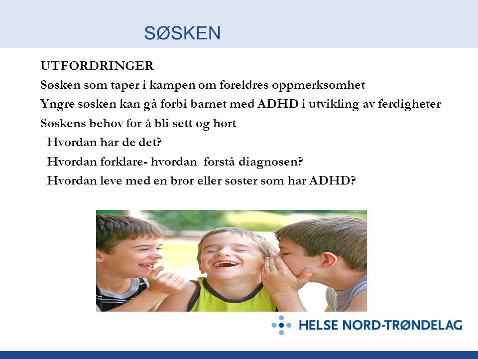 SØSKEN UTFORDRINGER Søsken som taper i kampen om foreldres oppmerksomhet Yngre søsken kan gå forbi barnet med ADHD i utvikling av ferdigheter Søskens