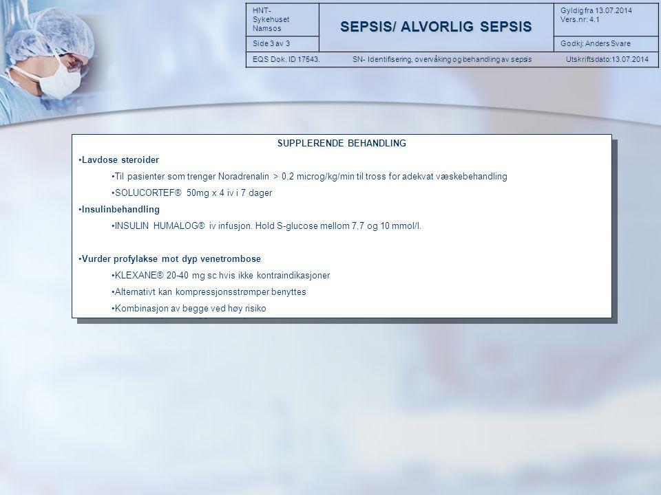 SUPPLERENDE BEHANDLING Lavdose steroider Til pasienter som trenger Noradrenalin > 0,2 microg/kg/min til tross for adekvat væskebehandling SOLUCORTEF® 50mg x 4 iv i 7 dager Insulinbehandling INSULIN HUMALOG® iv infusjon.