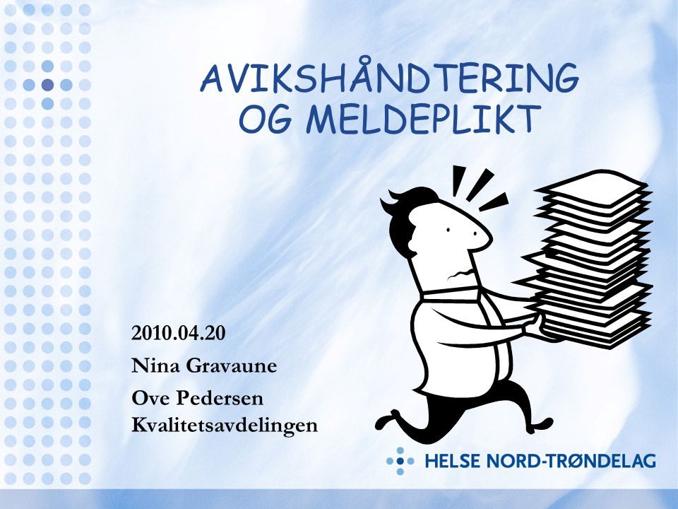 AVIKSHÅNDTERING OG MELDEPLIKT 2010.04.20 Nina Gravaune Ove Pedersen Kvalitetsavdelingen