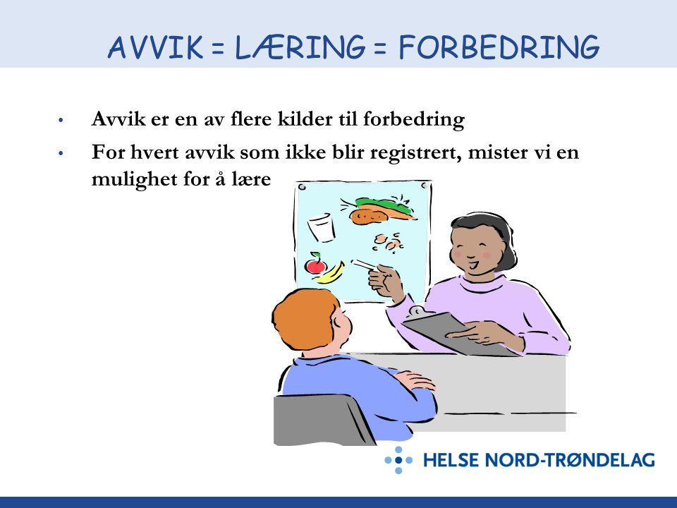 AVVIK = LÆRING = FORBEDRING Avvik er en av flere kilder til forbedring For hvert avvik som ikke blir registrert, mister vi en mulighet for å lære