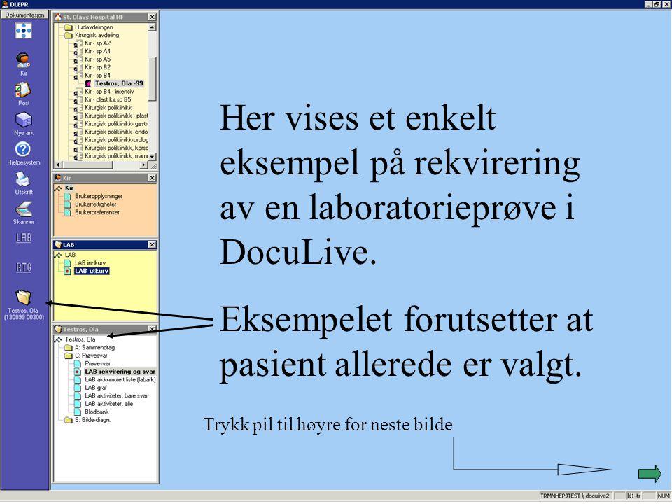 Her vises et enkelt eksempel på rekvirering av en laboratorieprøve i DocuLive. Eksempelet forutsetter at pasient allerede er valgt. Trykk pil til høyr
