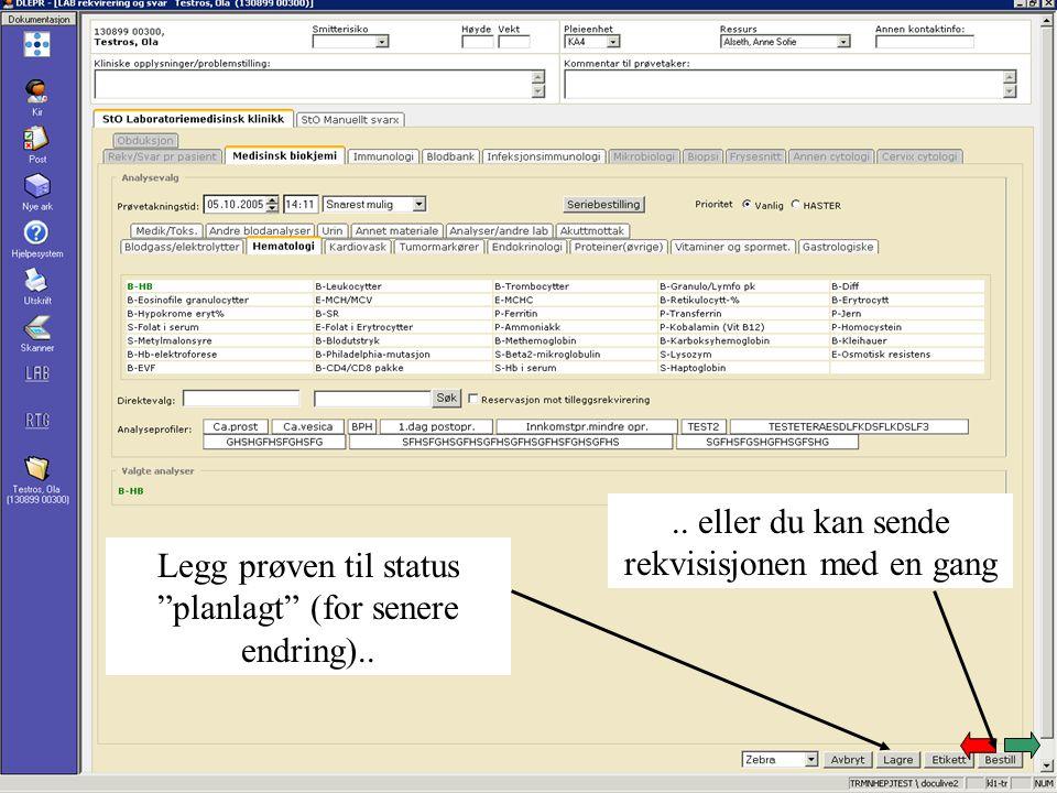 """Legg prøven til status """"planlagt"""" (for senere endring).... eller du kan sende rekvisisjonen med en gang"""
