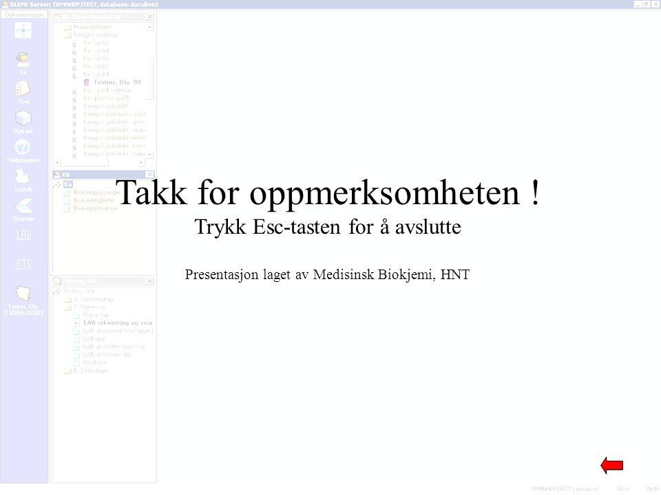 Takk for oppmerksomheten ! Trykk Esc-tasten for å avslutte Presentasjon laget av Medisinsk Biokjemi, HNT